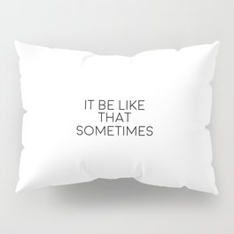 It Be Like That Sometimes, Inspirational Art Pillow Sham