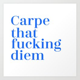 Carpe That Fucking Diem Art Print