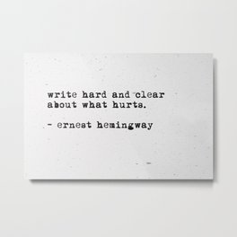 "ERNEST HEMINGWAY - ""write hard and clear about what hurts"" Metal Print"