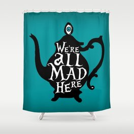 """""""We're all MAD here"""" - Alice in Wonderland - Teapot - 'Alice Blue' Shower Curtain"""