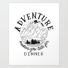 adventure makes you late for dinner Art Print