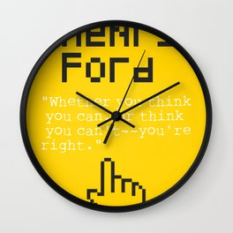 """Henry F. quote """"Whether you think you can, or think you can't--you're right."""" Wall Clock"""
