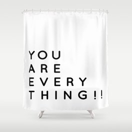 You are Everything!! | Minimalist Typography Letter Art Shower Curtain