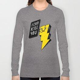 I can kill you! Long Sleeve T-shirt