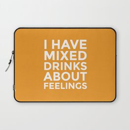 I HAVE MIXED DRINKS ABOUT FEELINGS (Alcohol) Laptop Sleeve