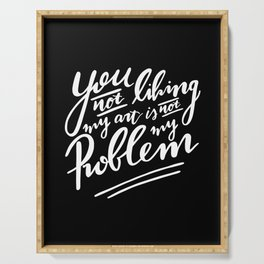 You not liking my art is not my Problem - Black & White Artist Quote Serving Tray