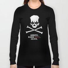 Arrive. Raise Hell. Leave. Long Sleeve T-shirt