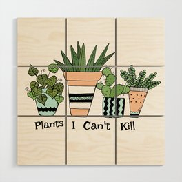 Plants I Can't Kill Funny Illustration Wood Wall Art