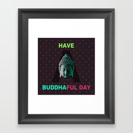 Have a buddhaful day Framed Art Print