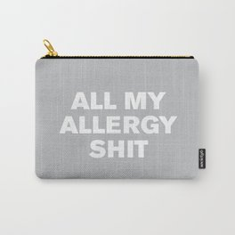 All My Allergy Sh*t (Gray) Carry-All Pouch