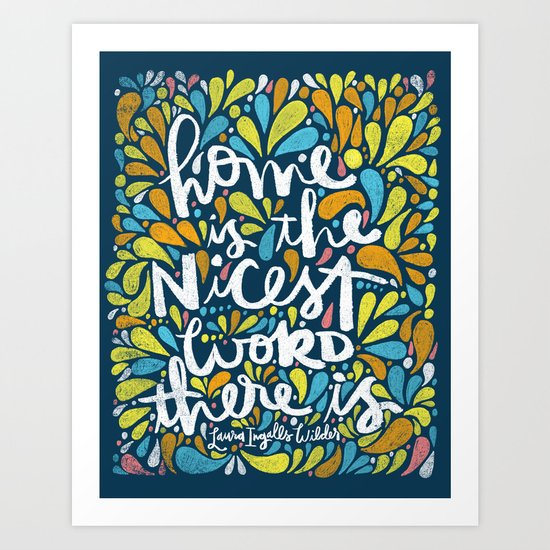 HOME IS THE NICEST WORD THERE IS. Art Print