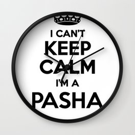 I cant keep calm I am a PASHA Wall Clock