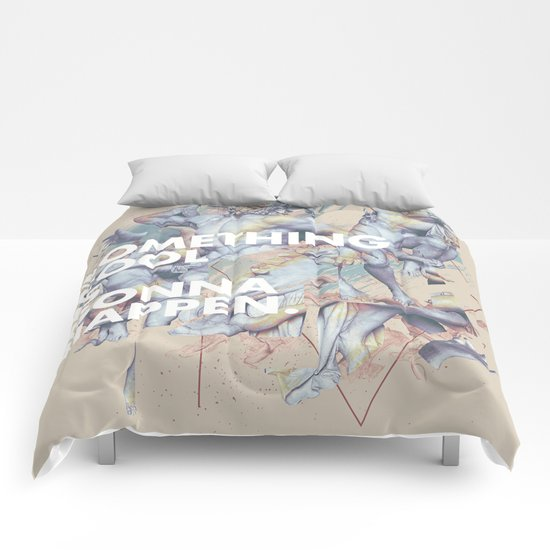 something cool is gonna happen.  Comforters
