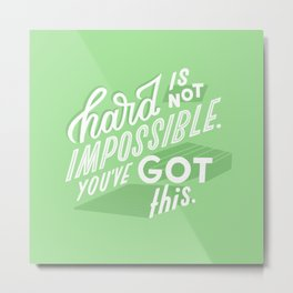 hard is not impossible Metal Print
