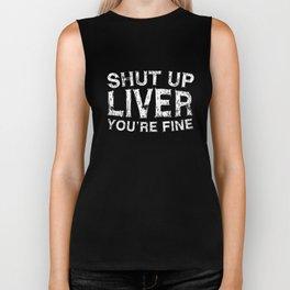 shut up liver youre fine offensive t-shirts Biker Tank