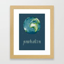 you mean the world to me Framed Art Print