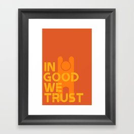 Trust in Good - Version 1 Framed Art Print