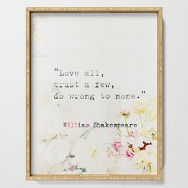 """""""Love all, trust a few, do wrong to none."""" William Shakespeare Serving Tray"""