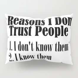 Can't Trust People Shake My Head Truth Quote Word Pillow Sham