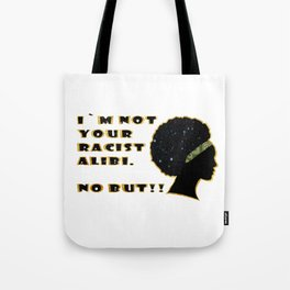 I`m not your racist alibi. Tote Bag