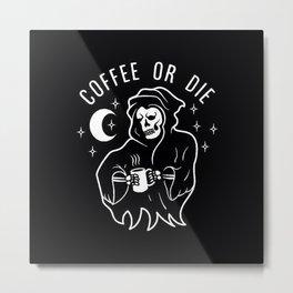 coffee or die Metal Print