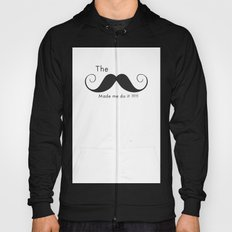 The Mustache made me do it  Hoody
