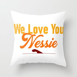 We Love You Nessie Loch Ness Monster We Believe Niseag Fan Throw Pillow