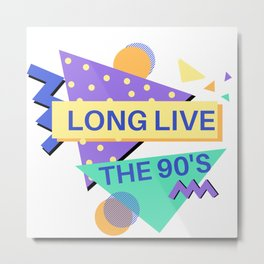 Long Live The 90's Metal Print