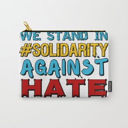 We stand in #Solidarity against hate Carry-All Pouch