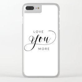 LOVE YOU MORE, Women Gift,Gift For Her,Darling I Love You,Love Quote,Love Art,Lovely Words Clear iPhone Case