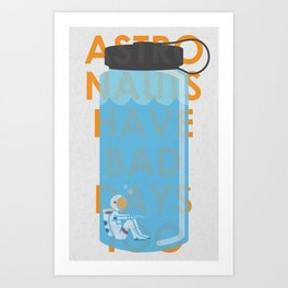 Astronauts Have Bad Days too Art Print