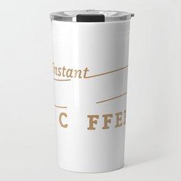 Funny Instant Human Just Add Coffee Travel Mug