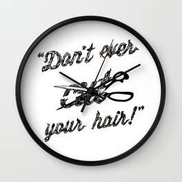 Don't Ever Cut Your Hair Wall Clock