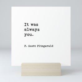 It was always you, F. Scott Fitzgerald quote Mini Art Print