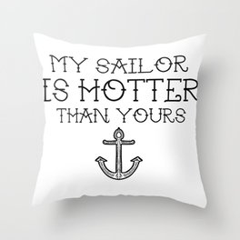 My sailor is hotter than you  Throw Pillow