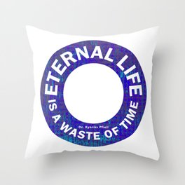 Eternal life is a waste of time Throw Pillow