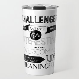 Challenges are what... Travel Mug