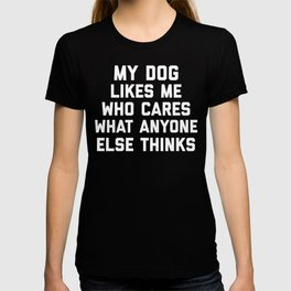My Dog Likes Me Funny Quote T-shirt