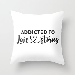 Addicted to Love Stories Throw Pillow