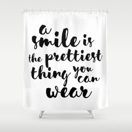 A Smile Is The Prettiest Thing You Can Wear Shower Curtain