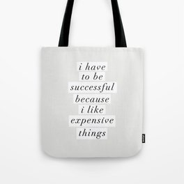 I Have to Be Successful Because I Like Expensive Things monochrome typography home wall decor Tote Bag