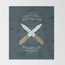 That which does not kill us makes us stronger Throw Blanket