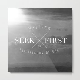 Seek First - Matthew 6:33 Metal Print