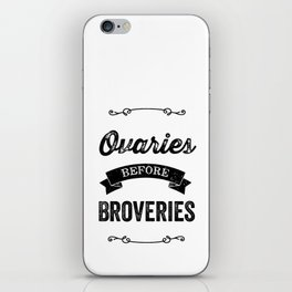 Ovaries Before Brovaries  iPhone Skin