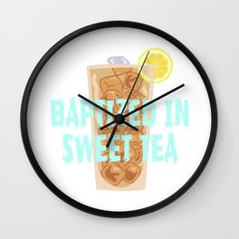 A special T-shirt design who loves sweet Tea T-shirt! Get Baptized in Sweet Tea T-shirt Design Wall Clock