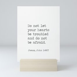 Do not let your hearts be troubled and do not be afraid. John 14:27 Mini Art Print