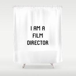 I Am A Film Director Shower Curtain