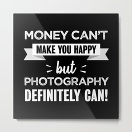 Photography makes you happy Funny Gift Metal Print