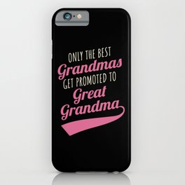 Great Grandma Gift Best Grandmas Promoted Grandmother iPhone Case
