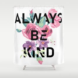 Always Be Kind Shower Curtain
